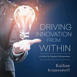 Kaihan Krippendorff, Driving Innovation from Within: A Guide for Internal Entrepreneurs