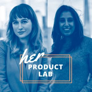 Monica Rozenfeld and Lina Bedi, Her Product Lab