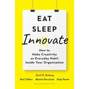 Eat, Sleep, Innovate by Scott Anthony, Innosight