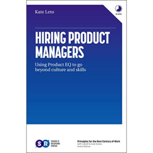 Kate Leto, Author of Hiring Product Managers Using Product EQ to go Beyond Culture and Skills