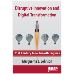 Marguerite Johnson, Disruptive Innovation and Digital Transformation: 21st Century New Growth Engines