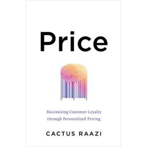 Cactus Raazi, Author of Price: Maximizing Customer Loyalty Through Personal Pricing