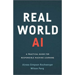 Alyssa Simpson Rochwerger and Wilson Pang, Authors of Real World AI: A Practical Guide for Machine Learning