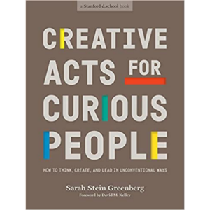 Sarah Stein Greenberg, ED of Stanford's d.School and Author of Creative Acts for Curious People